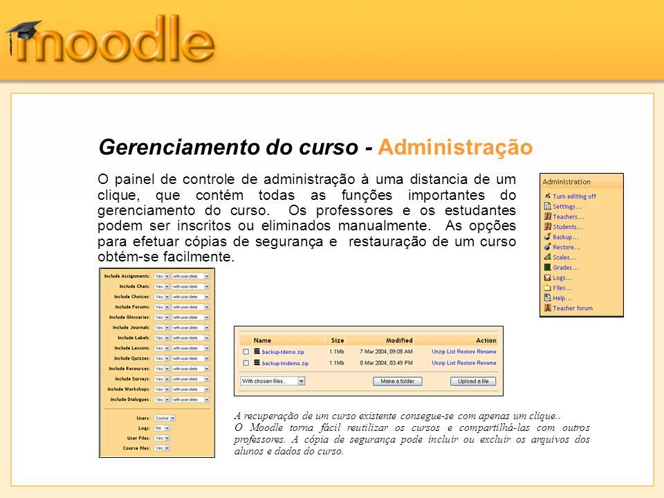 Gerenciamento do curso - Administração O painel de controle de administração à uma distancia de um clique, que contém todas as funções importantes do