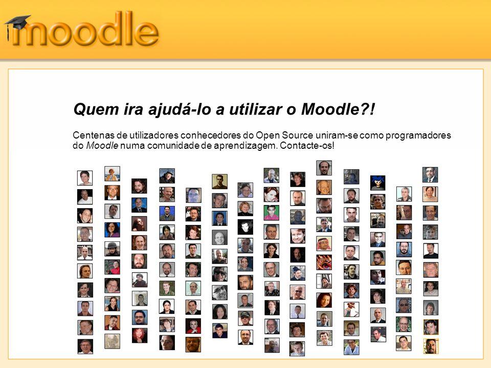 Quem ira ajudá-lo a utilizar o Moodle?! Centenas de utilizadores conhecedores do Open Source uniram-se como programadores do Moodle numa comunidade de