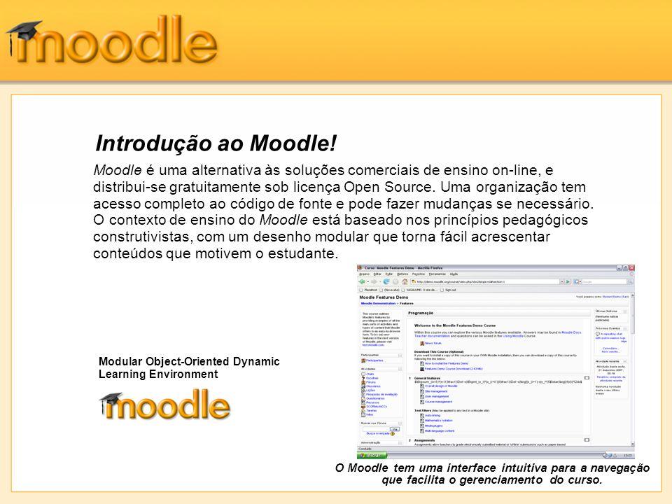Introdução ao Moodle! Moodle é uma alternativa às soluções comerciais de ensino on-line, e distribui-se gratuitamente sob licença Open Source. Uma org