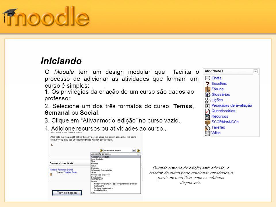 Iniciando Quando o modo de edição está ativado, o criador do curso pode adicionar atividades a partir de uma lista com os módulos disponíveis. 1. Os p