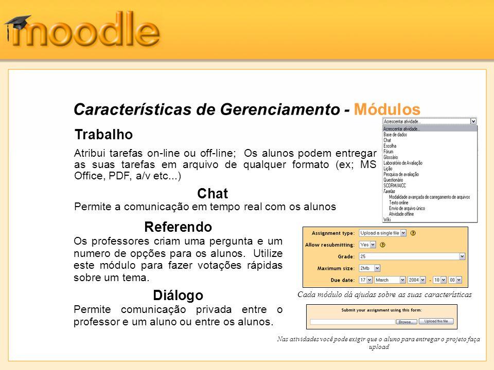 Características de Gerenciamento - Módulos Trabalho Atribui tarefas on-line ou off-line; Os alunos podem entregar as suas tarefas em arquivo de qualqu