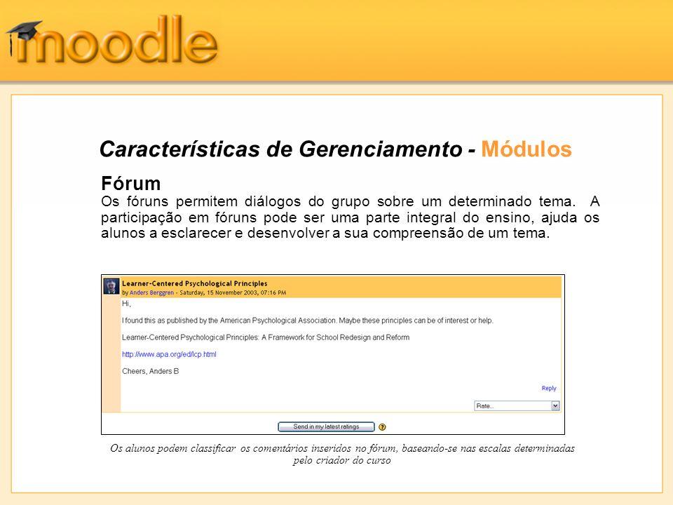 Características de Gerenciamento - Módulos Fórum Os fóruns permitem diálogos do grupo sobre um determinado tema. A participação em fóruns pode ser uma