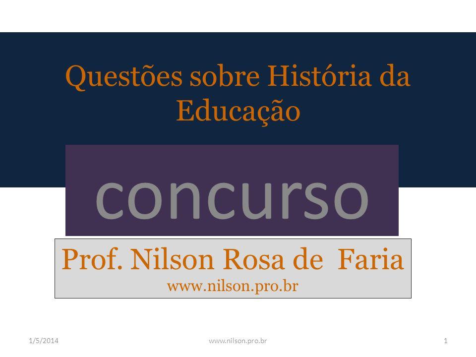 Questões sobre História da Educação concurso Prof. Nilson Rosa de Faria www.nilson.pro.br 1/5/20141www.nilson.pro.br