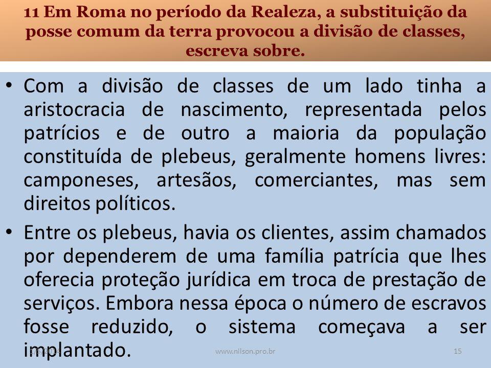 11 Em Roma no período da Realeza, a substituição da posse comum da terra provocou a divisão de classes, escreva sobre. Com a divisão de classes de um