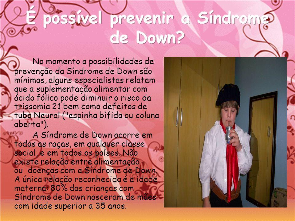 No momento a possibilidades de prevenção da Síndrome de Down são mínimas, alguns especialistas relatam que a suplementação alimentar com ácido fólico