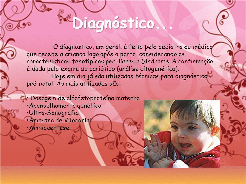 O diagnóstico, em geral, é feito pelo pediatra ou médico que recebe a criança logo após o parto, considerando as características fenotípicas peculiare