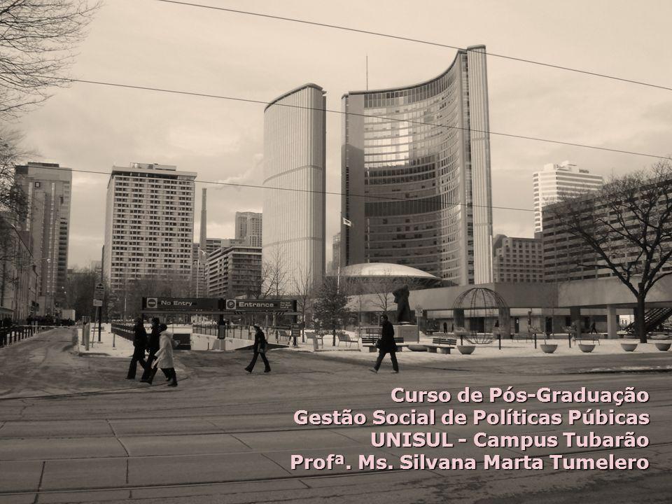 Curso de Pós-Graduação Gestão Social de Políticas Púbicas UNISUL - Campus Tubarão Profª. Ms. Silvana Marta Tumelero