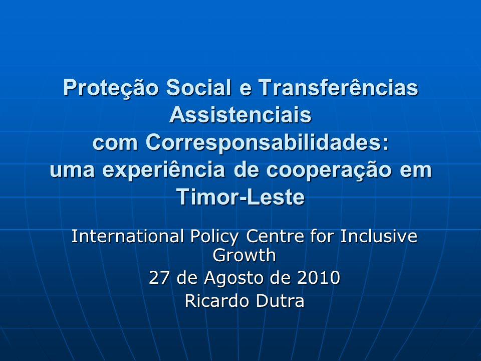 Proteção Social e Transferências Assistenciais com Corresponsabilidades: uma experiência de cooperação em Timor-Leste International Policy Centre for