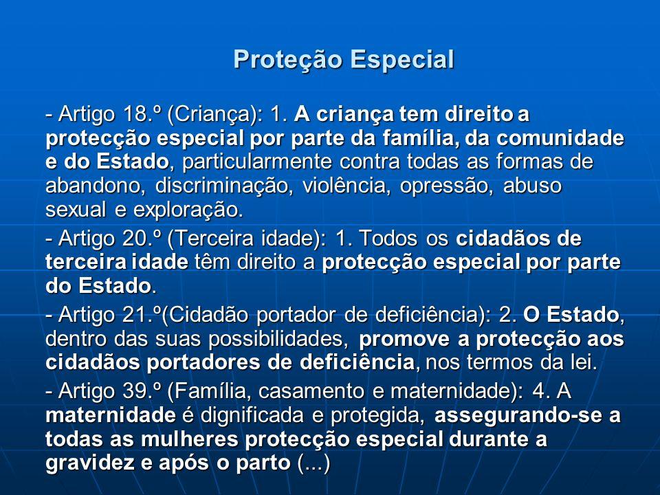 Proteção Especial - Artigo 18.º (Criança): 1. A criança tem direito a protecção especial por parte da família, da comunidade e do Estado, particularme
