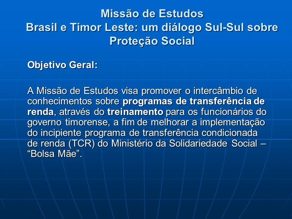 Missão de Estudos Brasil e Timor Leste: um diálogo Sul-Sul sobre Proteção Social Objetivo Geral: A Missão de Estudos visa promover o intercâmbio de co