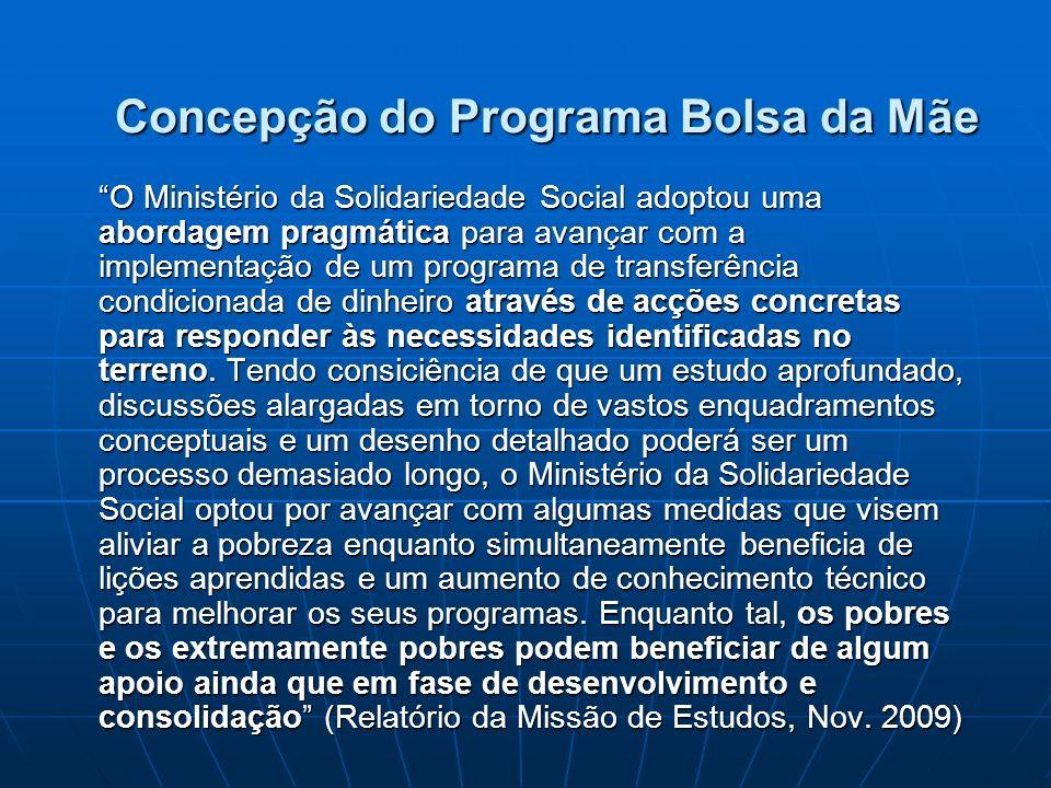 Concepção do Programa Bolsa da Mãe O Ministério da Solidariedade Social adoptou uma abordagem pragmática para avançar com a implementação de um progra