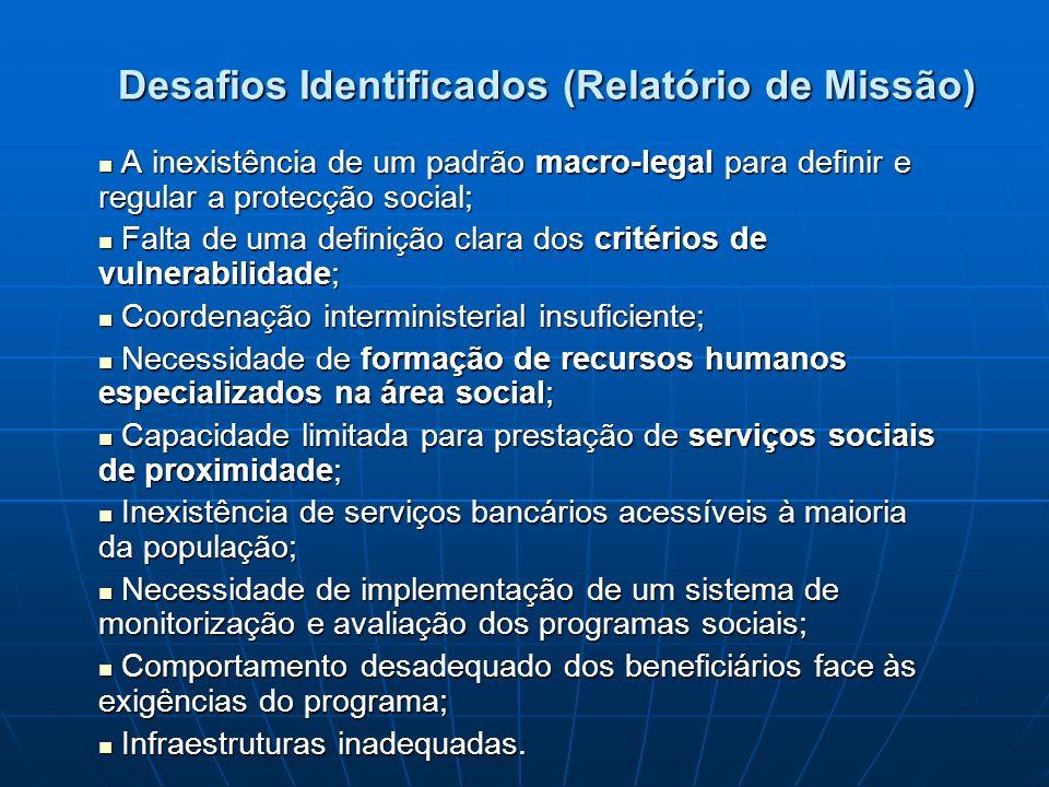 Desafios Identificados (Relatório de Missão) A inexistência de um padrão macro-legal para definir e regular a protecção social; A inexistência de um p