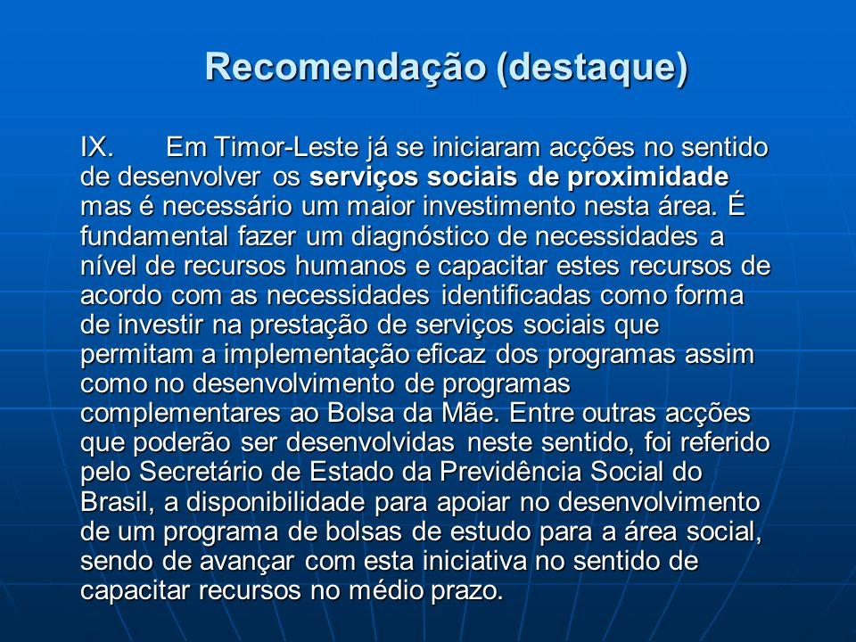 Recomendação (destaque) IX.Em Timor-Leste já se iniciaram acções no sentido de desenvolver os serviços sociais de proximidade mas é necessário um maio