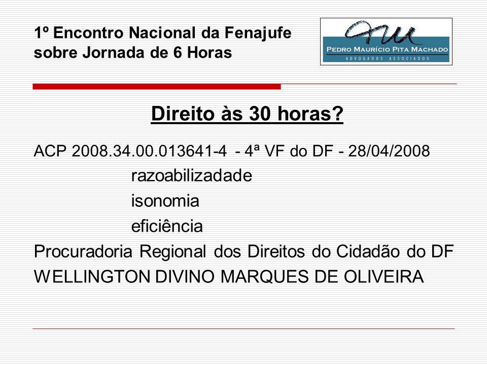 1º Encontro Nacional da Fenajufe sobre Jornada de 6 Horas Direito às 30 horas? ACP 2008.34.00.013641-4 - 4ª VF do DF - 28/04/2008 razoabilizadade ison