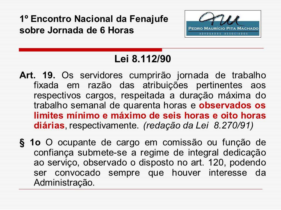 1º Encontro Nacional da Fenajufe sobre Jornada de 6 Horas Lei 8.112/90 Art. 19. Os servidores cumprirão jornada de trabalho fixada em razão das atribu