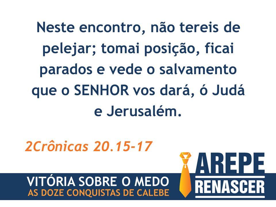 Neste encontro, não tereis de pelejar; tomai posição, ficai parados e vede o salvamento que o SENHOR vos dará, ó Judá e Jerusalém.