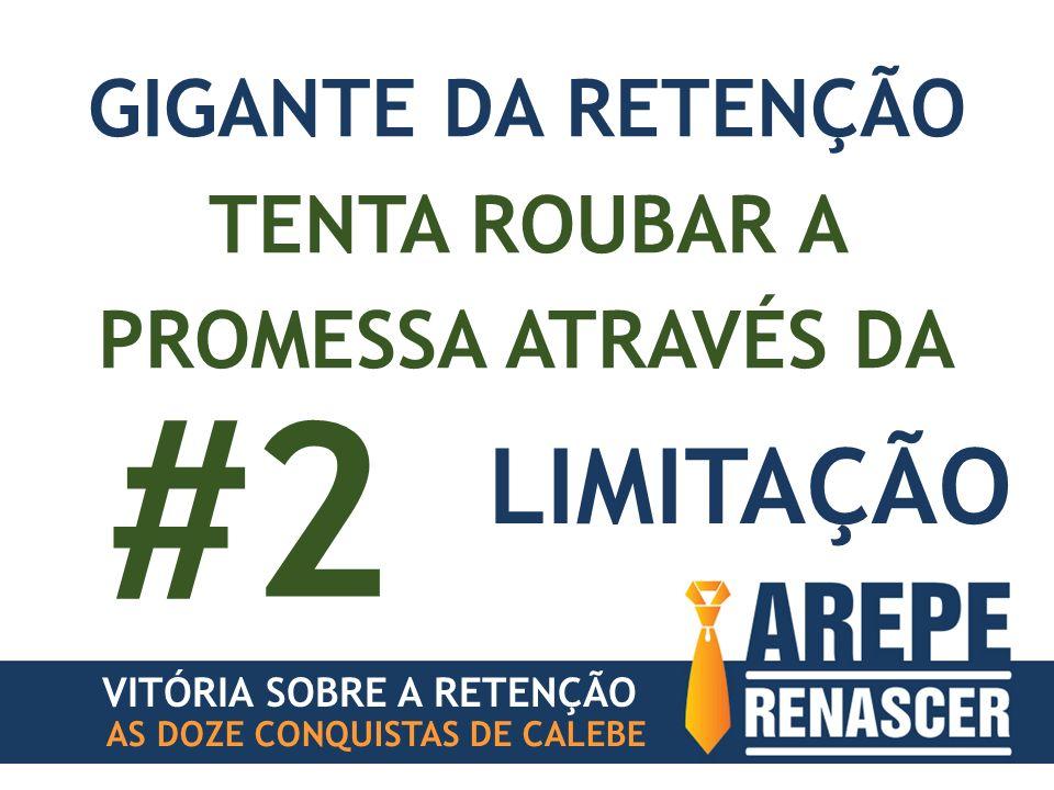 AS DOZE CONQUISTAS DE CALEBE LIMITAÇÃO #2 VITÓRIA SOBRE A RETENÇÃO GIGANTE DA RETENÇÃO TENTA ROUBAR A PROMESSA ATRAVÉS DA