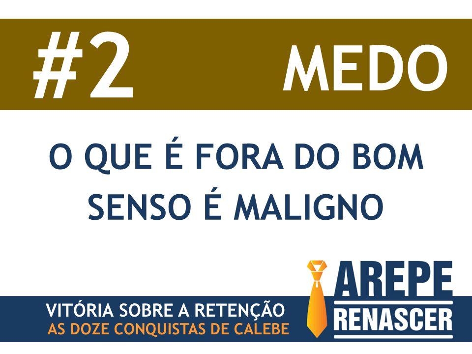 AS DOZE CONQUISTAS DE CALEBE VITÓRIA SOBRE A RETENÇÃO #2 MEDO O QUE É FORA DO BOM SENSO É MALIGNO