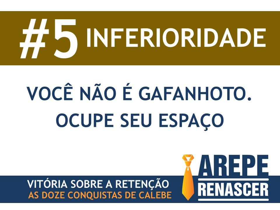 AS DOZE CONQUISTAS DE CALEBE VITÓRIA SOBRE A RETENÇÃO #5 INFERIORIDADE VOCÊ NÃO É GAFANHOTO. OCUPE SEU ESPAÇO