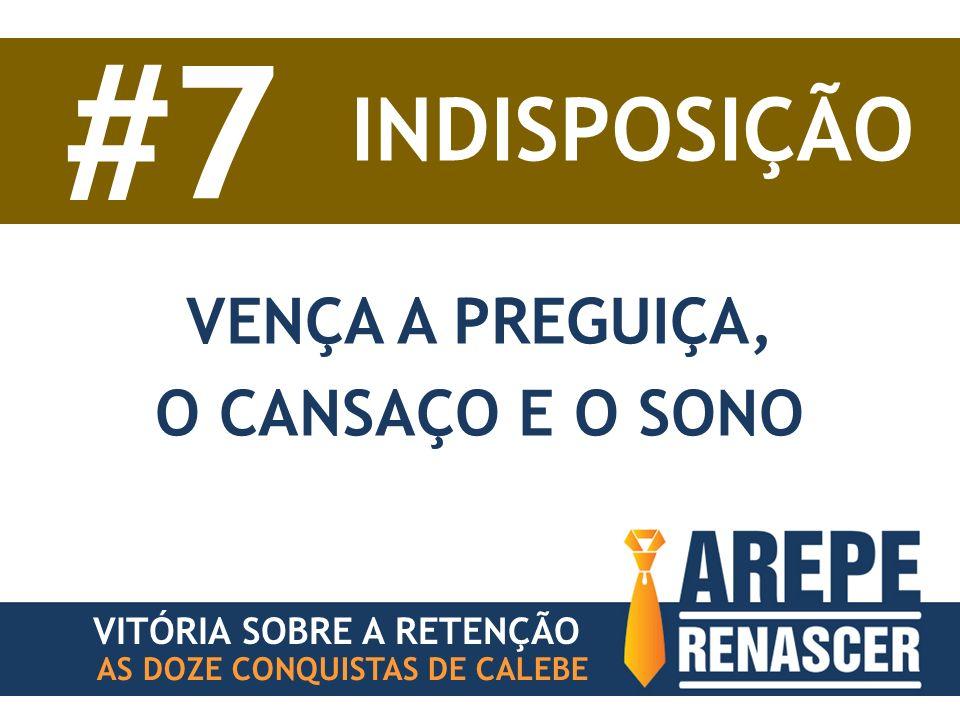 AS DOZE CONQUISTAS DE CALEBE VITÓRIA SOBRE A RETENÇÃO #7 INDISPOSIÇÃO VENÇA A PREGUIÇA, O CANSAÇO E O SONO