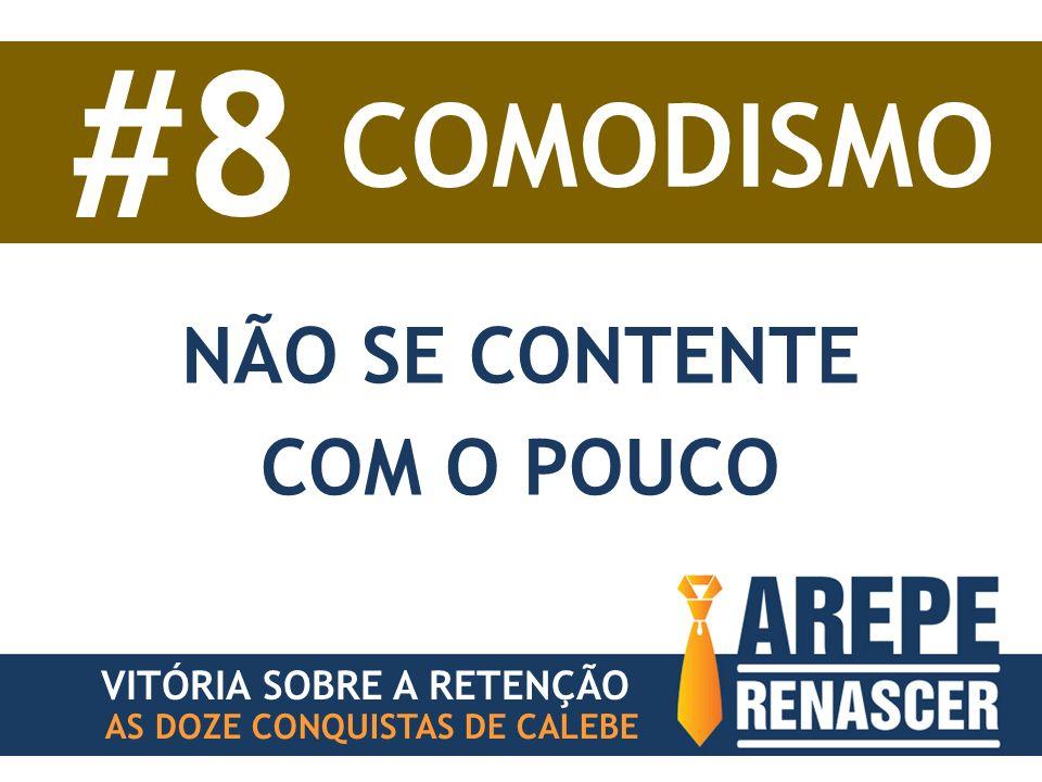 AS DOZE CONQUISTAS DE CALEBE VITÓRIA SOBRE A RETENÇÃO #8 COMODISMO NÃO SE CONTENTE COM O POUCO