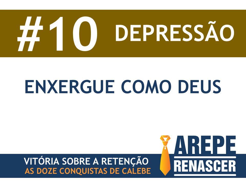 AS DOZE CONQUISTAS DE CALEBE VITÓRIA SOBRE A RETENÇÃO #10 DEPRESSÃO ENXERGUE COMO DEUS