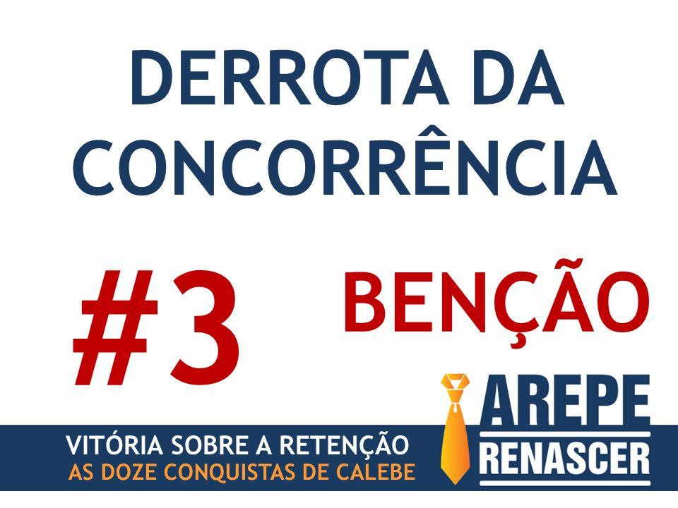 AS DOZE CONQUISTAS DE CALEBE BENÇÃO #3 VITÓRIA SOBRE A RETENÇÃO DERROTA DA CONCORRÊNCIA