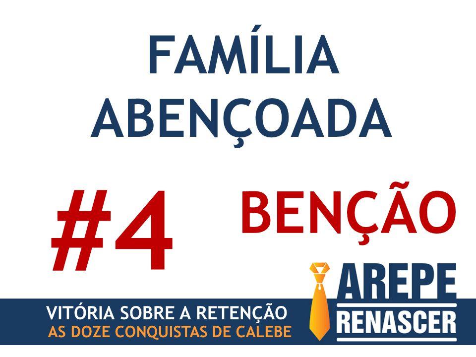 AS DOZE CONQUISTAS DE CALEBE BENÇÃO #4 VITÓRIA SOBRE A RETENÇÃO FAMÍLIA ABENÇOADA