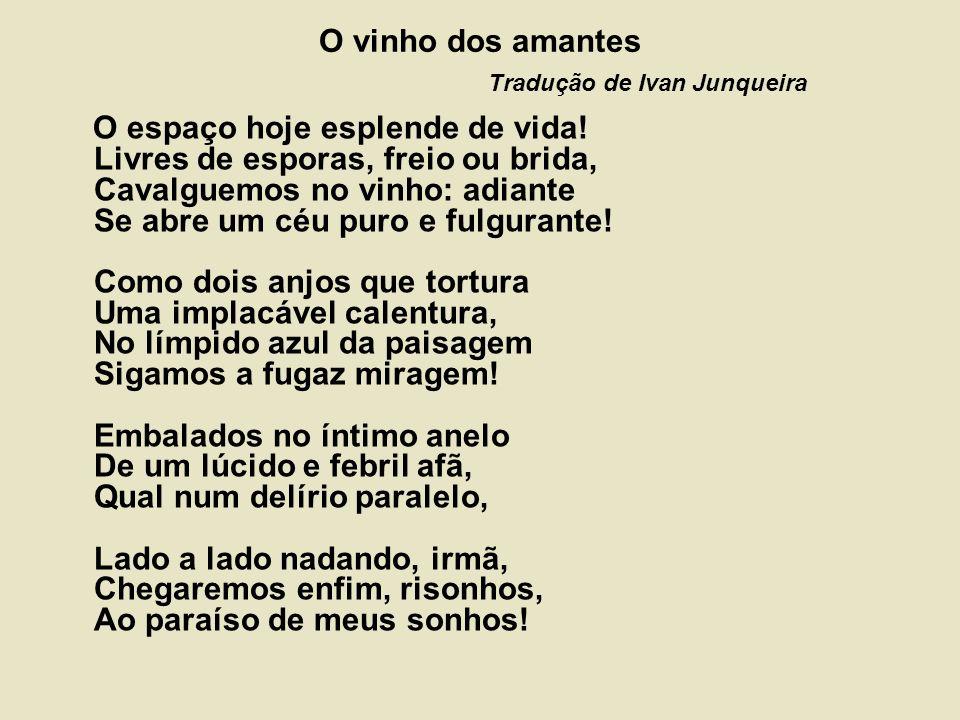 O vinho dos amantes Tradução de Ivan Junqueira O espaço hoje esplende de vida.