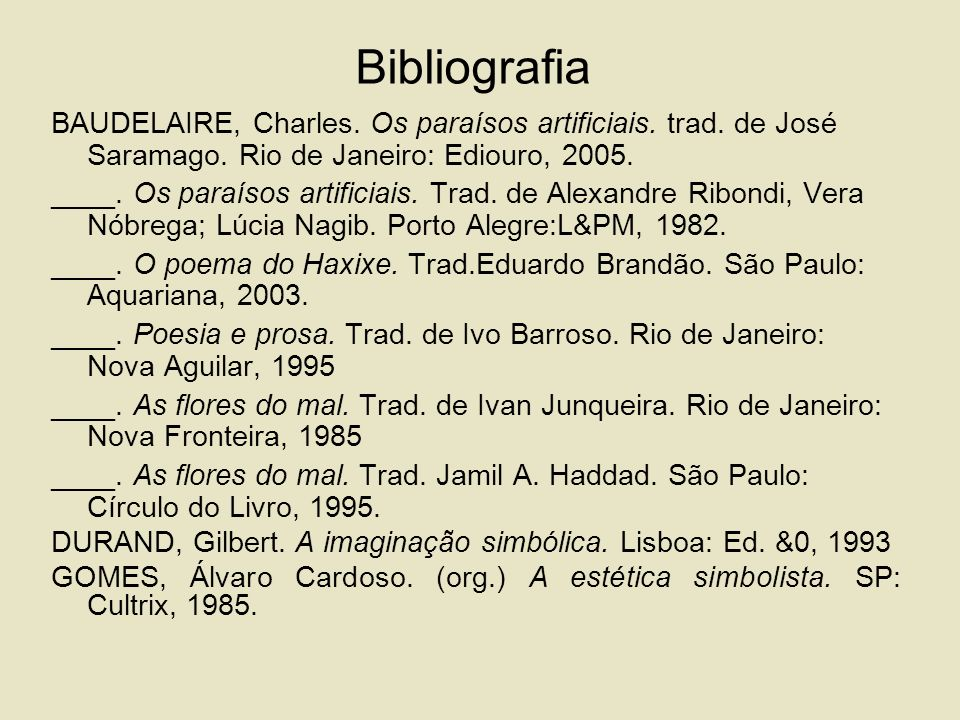 Bibliografia BAUDELAIRE, Charles.Os paraísos artificiais.