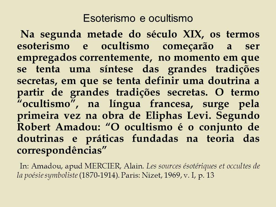 Esoterismo: evoca a idéia de segredo, de disciplina do arcano, de conhecimentos reservados.