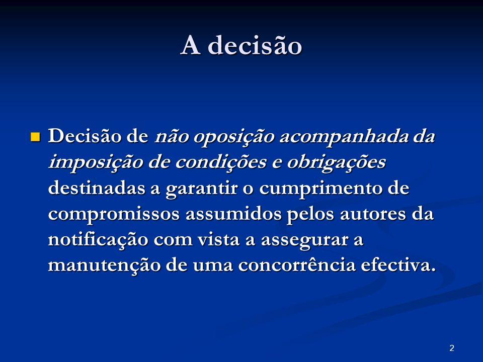 2 A decisão Decisão de não oposição acompanhada da imposição de condições e obrigações destinadas a garantir o cumprimento de compromissos assumidos pelos autores da notificação com vista a assegurar a manutenção de uma concorrência efectiva.