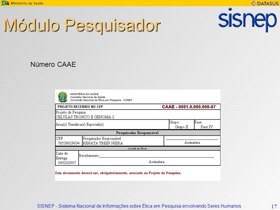 SISNEP - Sistema Nacional de Informações sobre Ética em Pesquisa envolvendo Seres Humanos 17 Módulo Pesquisador Número CAAE
