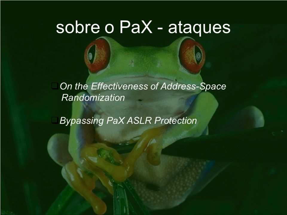 sobre o PaX - ataques On the Effectiveness of Address-Space Randomization Bypassing PaX ASLR Protection