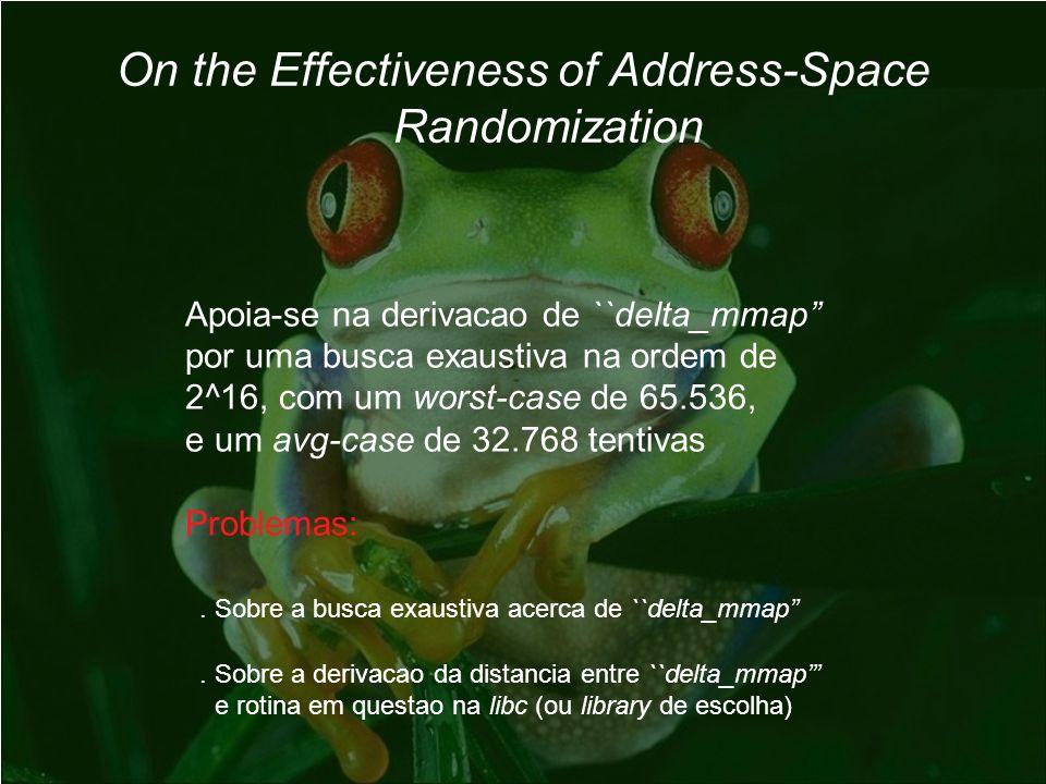 On the Effectiveness of Address-Space Randomization Apoia-se na derivacao de ``delta_mmap por uma busca exaustiva na ordem de 2^16, com um worst-case