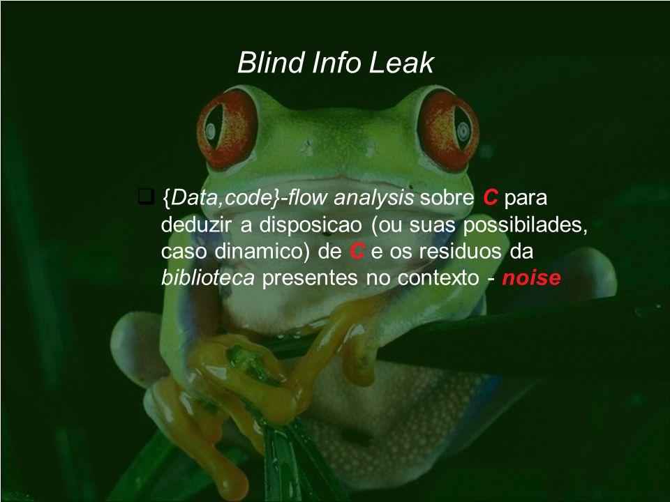 Blind Info Leak {Data,code}-flow analysis sobre C para deduzir a disposicao (ou suas possibilades, caso dinamico) de C e os residuos da biblioteca pre