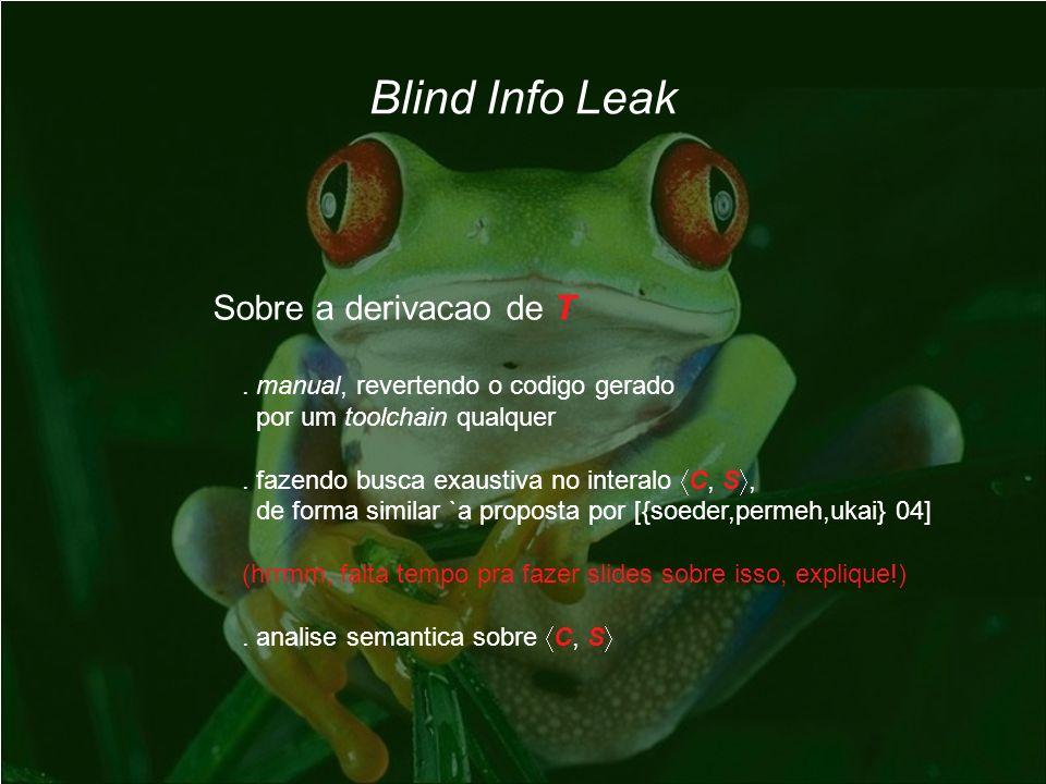 Blind Info Leak Sobre a derivacao de T. manual, revertendo o codigo gerado por um toolchain qualquer. fazendo busca exaustiva no interalo C, S, de for