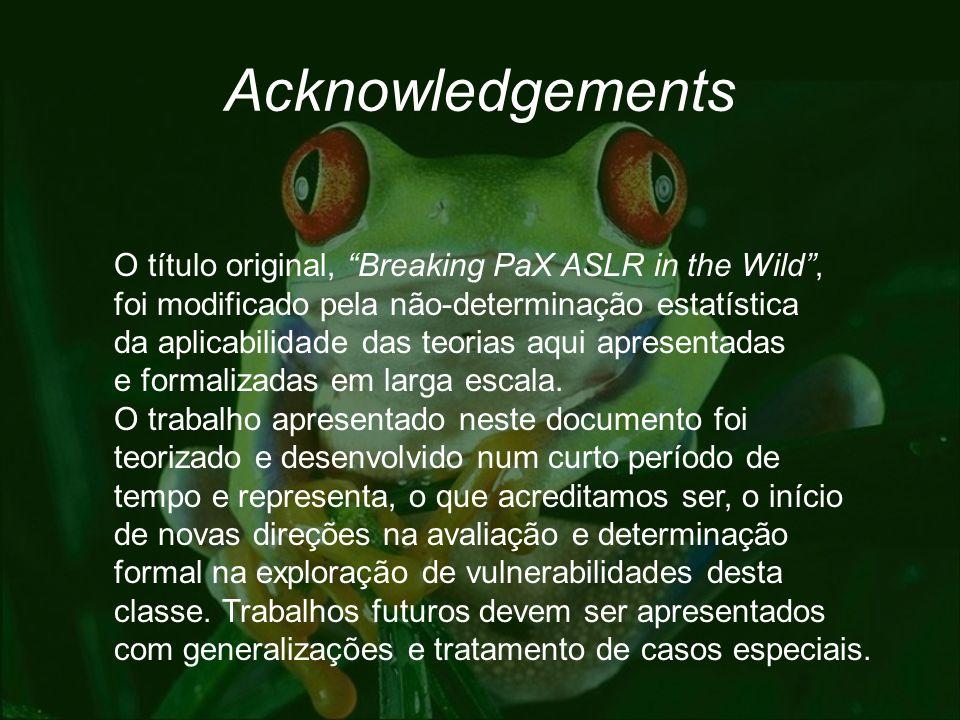 Acknowledgements O título original, Breaking PaX ASLR in the Wild, foi modificado pela não-determinação estatística da aplicabilidade das teorias aqui