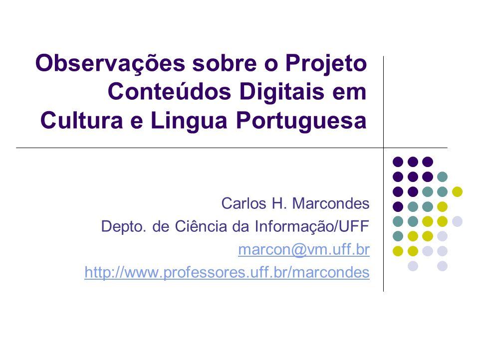 Observações sobre o Projeto Conteúdos Digitais em Cultura e Lingua Portuguesa Carlos H.