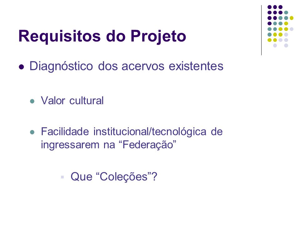 Requisitos do Projeto Diagnóstico dos acervos existentes Valor cultural Facilidade institucional/tecnológica de ingressarem na Federação Que Coleções