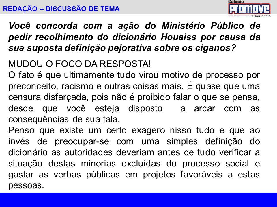 REDAÇÃO – DISCUSSÃO DE TEMA Você concorda com a ação do Ministério Público de pedir recolhimento do dicionário Houaiss por causa da sua suposta definição pejorativa sobre os ciganos.