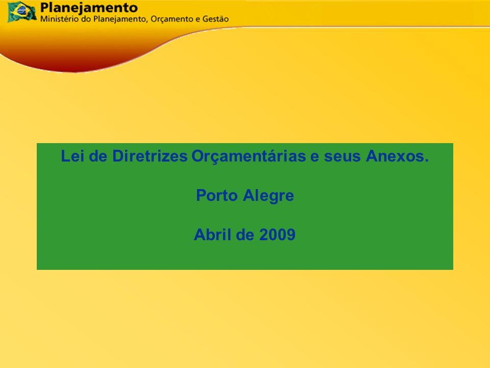 República Federativa do Brasil 1 Lei de Diretrizes Orçamentárias e seus Anexos. Porto Alegre Abril de 2009