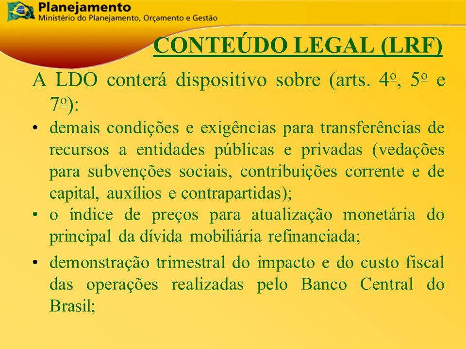 República Federativa do Brasil 10 CONTEÚDO LEGAL (LRF) A LDO conterá dispositivo sobre (arts. 4 o, 5 o e 7 o ): demais condições e exigências para tra
