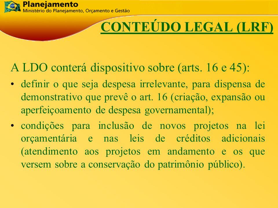 República Federativa do Brasil 12 CONTEÚDO LEGAL (LRF) A LDO conterá dispositivo sobre (arts. 16 e 45): definir o que seja despesa irrelevante, para d