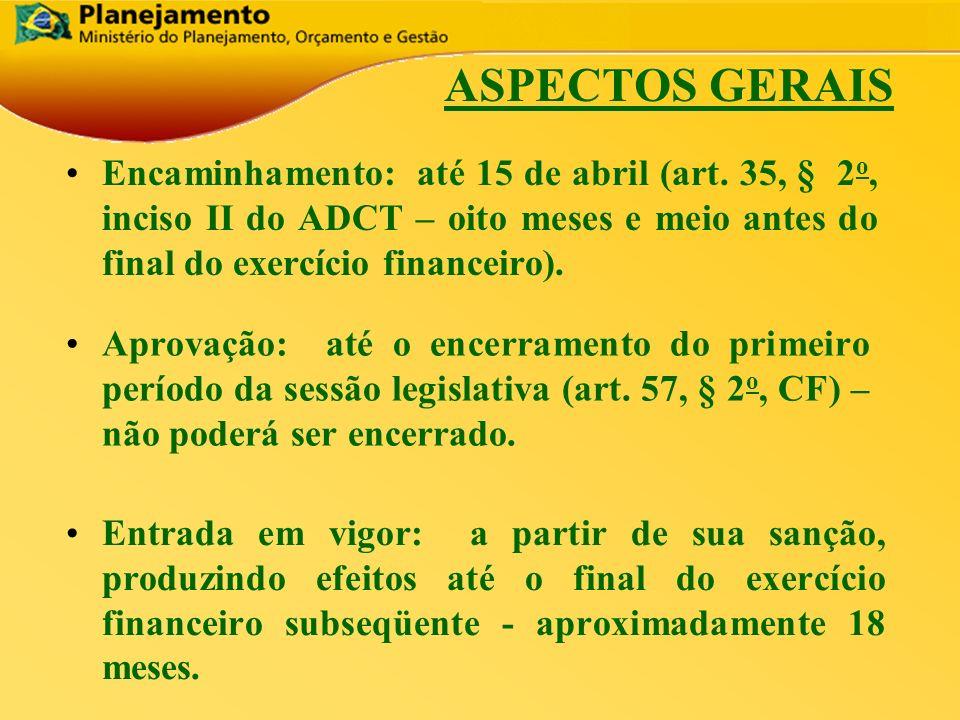 República Federativa do Brasil 17 ASPECTOS GERAIS Encaminhamento: até 15 de abril (art. 35, § 2 o, inciso II do ADCT – oito meses e meio antes do fina