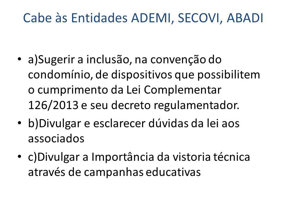 Cabe às Entidades ADEMI, SECOVI, ABADI a)Sugerir a inclusão, na convenção do condomínio, de dispositivos que possibilitem o cumprimento da Lei Complementar 126/2013 e seu decreto regulamentador.