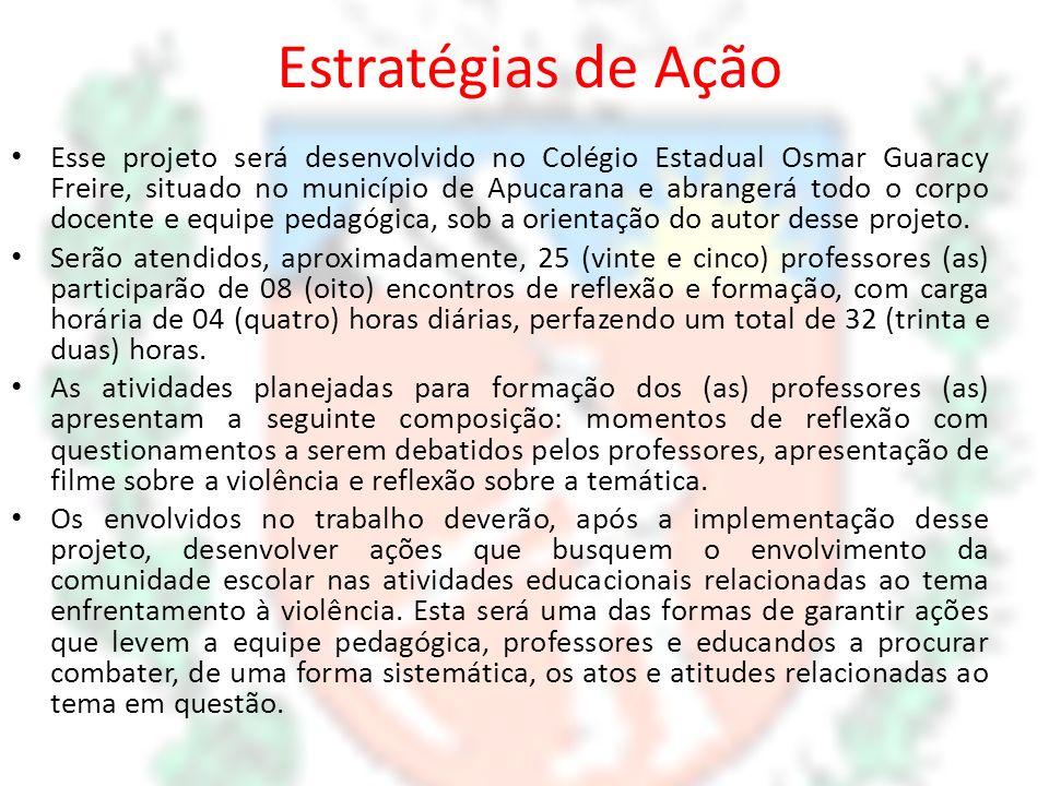 Estratégias de Ação Esse projeto será desenvolvido no Colégio Estadual Osmar Guaracy Freire, situado no município de Apucarana e abrangerá todo o corp