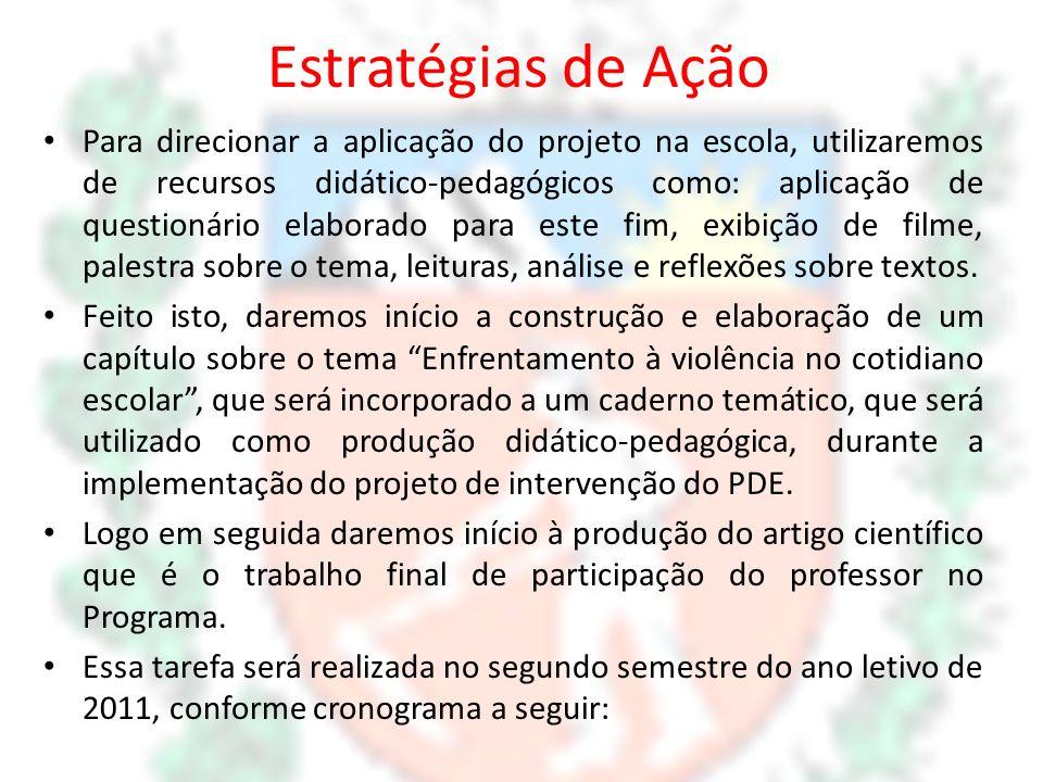 Estratégias de Ação Para direcionar a aplicação do projeto na escola, utilizaremos de recursos didático-pedagógicos como: aplicação de questionário el