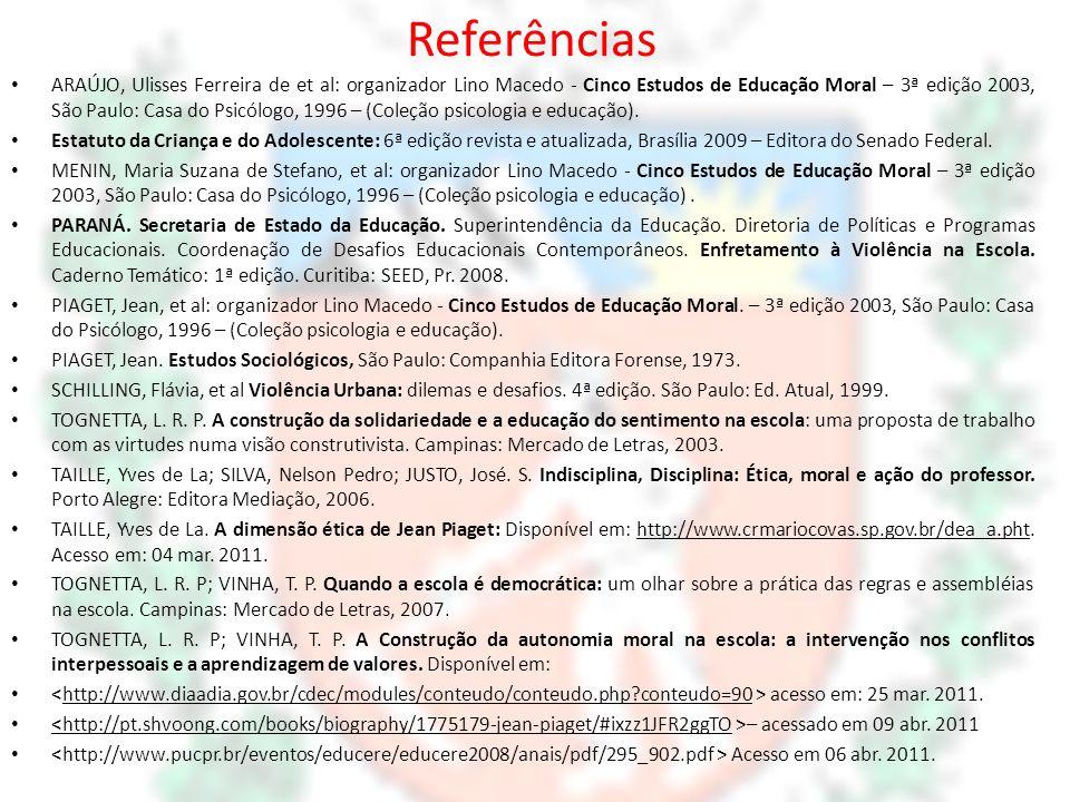 Referências ARAÚJO, Ulisses Ferreira de et al: organizador Lino Macedo - Cinco Estudos de Educação Moral – 3ª edição 2003, São Paulo: Casa do Psicólog