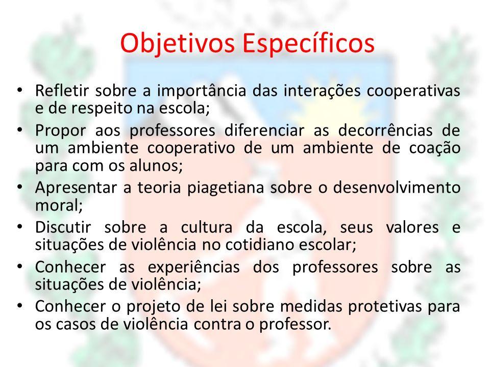 Objetivos Específicos Refletir sobre a importância das interações cooperativas e de respeito na escola; Propor aos professores diferenciar as decorrên